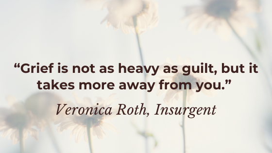 """""""Grief is not as heavy as guilt, but it takes more away from you."""" Veronica Roth, Insurgent"""